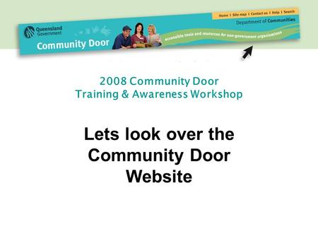 2008 Community Door Training & Awareness Workshop Lets look over the Community Door Website.