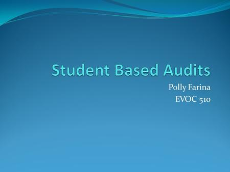 Polly Farina EVOC 510. GOAL Develop a student-based residential energy and water conservation audit program.