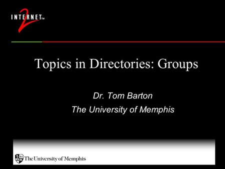 Topics in Directories: Groups Dr. Tom Barton The University of Memphis.