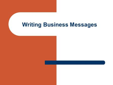 Writing Business Messages. Know your audience Business writing is persuasive writing. At the most basic level, business writing seeks to convince the.