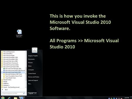 This is how you invoke the Microsoft Visual Studio 2010 Software. All Programs >> Microsoft Visual Studio 2010.