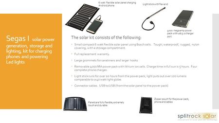 Segas I solar power generation, storage and lighting, kit for charging phones and powering Led lights The solar kit consists of the following:  Small.