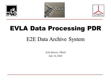 EVLA Data Processing PDR E2E Data Archive System John Benson, NRAO July 18, 2002.