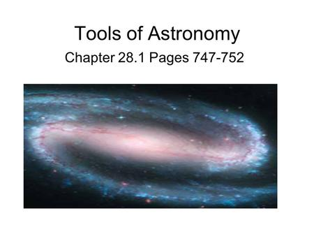 Tools of Astronomy Chapter 28.1 Pages 747-752. The Best Tool The Light that comes to earth from distant objects is the best tool that astronomers can.