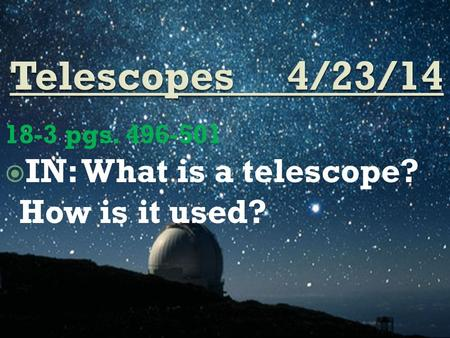 18-3 pgs. 496-501  IN: What is a telescope? How is it used?