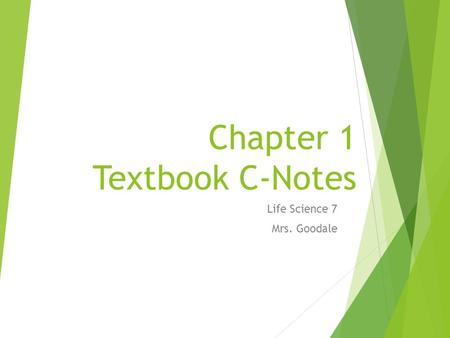 Chapter 1 Textbook C-Notes Life Science 7 Mrs. Goodale.