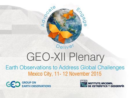 ². Opening Remarks and Overview of 2015 GEO-XII Plenary Barbara J. Ryan Secretariat Director 11 November 2015 Mexico City, Mexico.