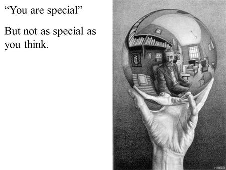 """You are special"" But not as special as you think."