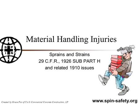 Www.spin-safety.org Created by Grace Fox of T.A.S. Commercial Concrete Construction, LP Material Handling Injuries Sprains and Strains 29 C.F.R., 1926.