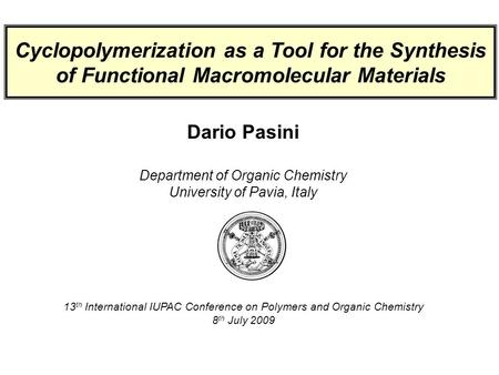 Dario Pasini Department of Organic Chemistry University of Pavia, Italy 13 th International IUPAC Conference on Polymers and Organic Chemistry 8 th July.