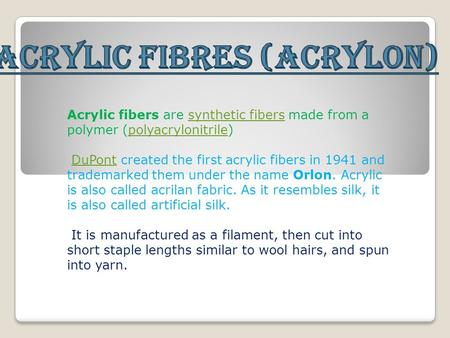 Acrylic fibers are synthetic fibers made from a polymer (polyacrylonitrile)synthetic fiberspolyacrylonitrile DuPont created the first acrylic fibers in.