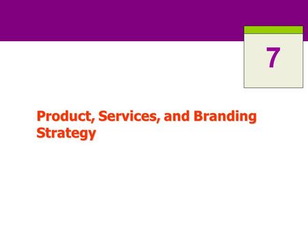 Product, Services, and Branding Strategy 7. 7-2 What is a Product? Anything that can be offered to a market for attention, acquisition, use, or consumption.