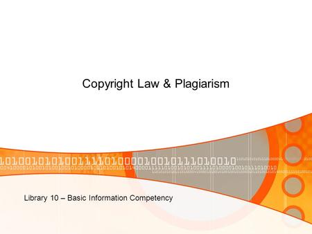 Copyright Law & Plagiarism Library 10 – Basic Information Competency.