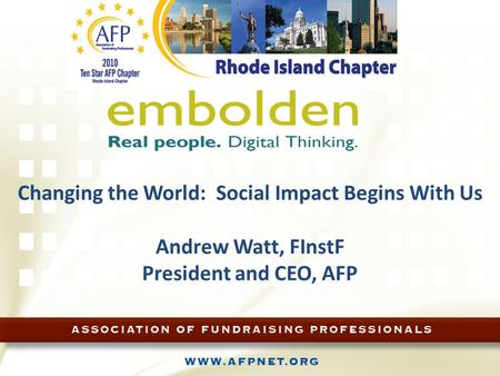 Changing the World: Social Impact Begins With Us Andrew Watt, FInstF President and CEO, AFP.