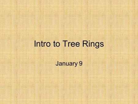 Intro to Tree Rings January 9. Important Reference