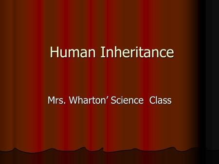 Human Inheritance Human Inheritance Mrs. Wharton' Science Class.