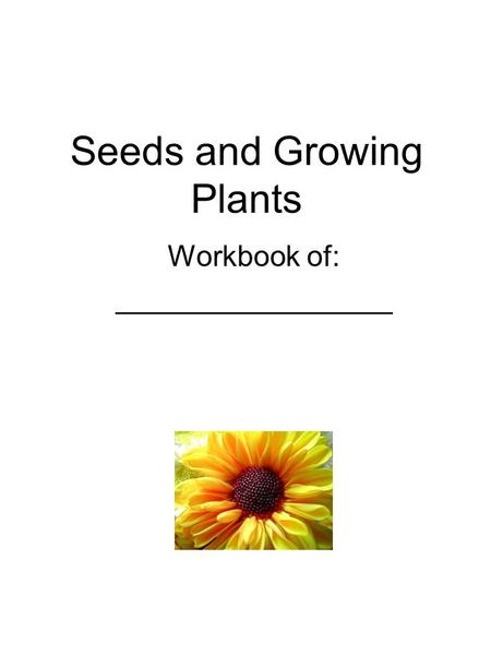 Seeds and Growing Plants Workbook of: _________________.