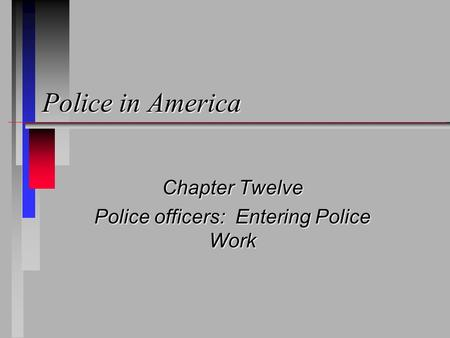Police in America Chapter Twelve Police officers: Entering Police Work.