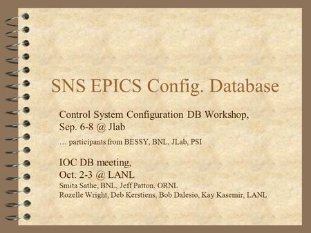 SNS EPICS Config. Database Control System Configuration DB Workshop, Sep. Jlab … participants from BESSY, BNL, JLab, PSI IOC DB meeting, Oct. 2-3.