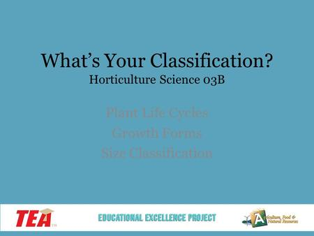 What's Your Classification? Horticulture Science 03B Plant Life Cycles Growth Forms Size Classification.