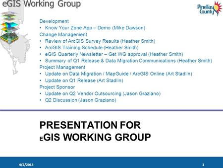 EGIS Working Group PRESENTATION FOR E GIS WORKING GROUP Development Know Your Zone App – Demo (Mike Dawson) Change Management Review of ArcGIS Survey Results.