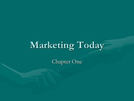 Marketing Today Chapter One. What Is Marketing? To often people hear the word Marketing and think of only advertising and selling. However, many marketing.