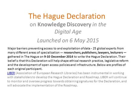 The Hague Declaration on Knowledge Discovery in the Digital Age Launched on 6 May 2015 LIBERLIBER (Association of European Research Libraries) has been.