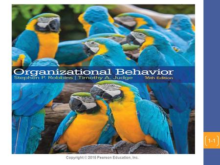 Copyright © 2015 Pearson Education, Inc. 1-1. Copyright © 2015 Pearson Education, Inc. Chapter 1: What Is Organizational Behavior? 1-2.