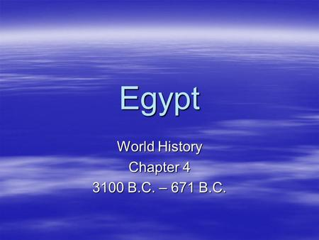 Egypt World History Chapter 4 3100 B.C. – 671 B.C.