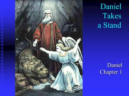 Daniel Takes a Stand Daniel Chapter 1. Daniel: the Key to Biblical Prophecy  Understand the symbols in Daniel, and you can understand Bible prophecy.