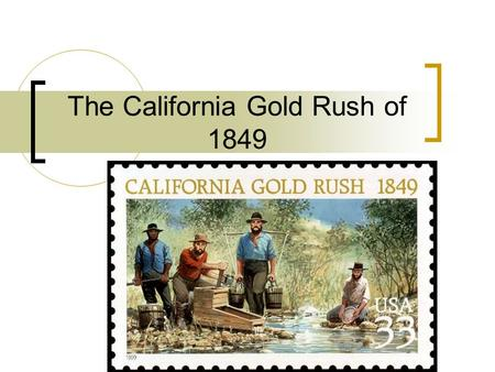 The California Gold Rush of 1849. Sutter's Mill In January of 1848, John Sutter, the owner of Sutter's Mill, sent James Marshall to build a sawmill next.