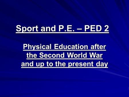 Sport and P.E. – PED 2 Physical Education after the Second World War and up to the present day.