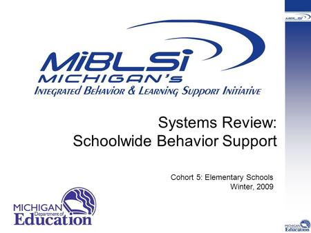 Systems Review: Schoolwide Behavior Support Cohort 5: Elementary Schools Winter, 2009.