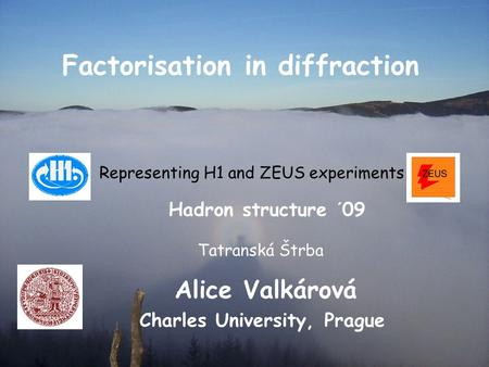31.08.20091Hadron Structure 2009 Factorisation in diffraction Alice Valkárová Charles University, Prague Representing H1 and ZEUS experiments Hadron structure.