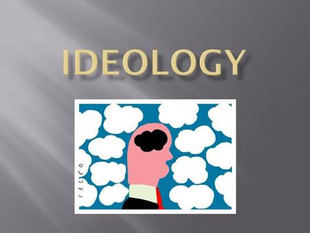  An ideology is:  A set of aims and ideas, especially in politics/government.  A comprehensive vision; a way of looking at the world.  Proposed by.