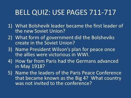 BELL QUIZ: USE PAGES 711-717 1)What Bolshevik leader became the first leader of the new Soviet Union? 2)What form of government did the Bolsheviks create.