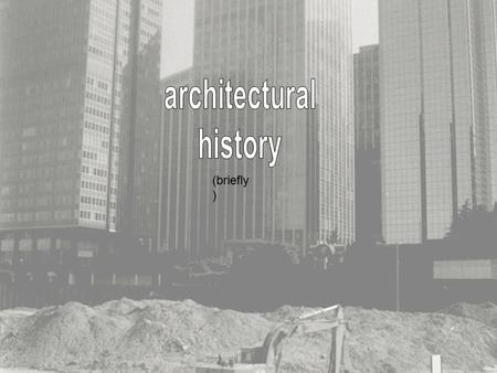 (briefly ). Architecture has at its beginnings caves and huts fashioned by people as shelters for their families. It wasn't till the civilizations of.