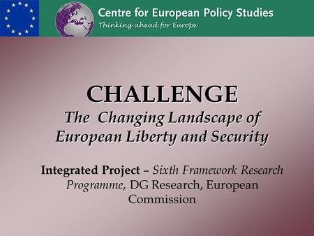 CHALLENGE The Changing Landscape of European Liberty and Security CHALLENGE The Changing Landscape of European Liberty and Security Integrated Project.