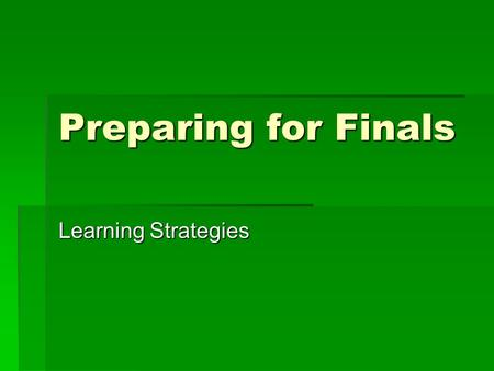Preparing for Finals Learning Strategies. Word  Good at reading, writing, speaking  May enjoy reading and writing  May be good at telling jokes, speaking.
