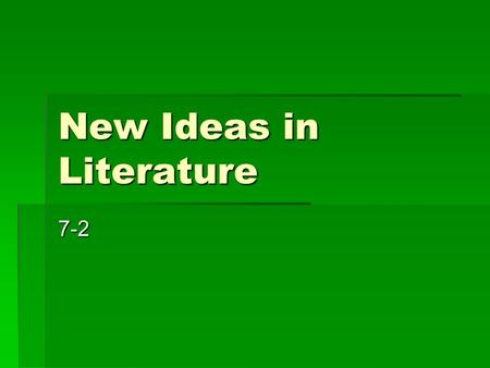 New Ideas in Literature 7-2. Humanism  Based on values of Ancient Greeks and Romans  Individual and human society is important  Balance of faith and.