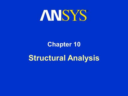 Structural Analysis Chapter 10. Training Manual October 30, 2001 Inventory #001569 10-2 In this chapter, we will describe the specifics of a structural.