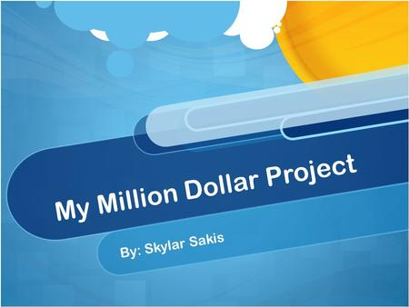 My Million Dollar Project By: Skylar Sakis. For my Million Dollar Project I am spending my money by planning a two week trip on a yacht in Hawaii with.