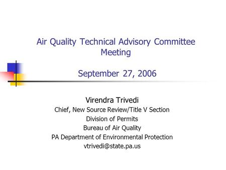 Air Quality Technical Advisory Committee Meeting September 27, 2006 Virendra Trivedi Chief, New Source Review/Title V Section Division of Permits Bureau.