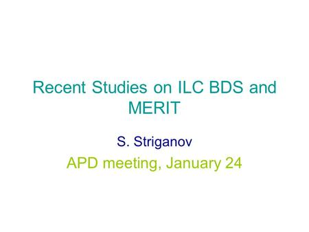 Recent Studies on ILC BDS and MERIT S. Striganov APD meeting, January 24.