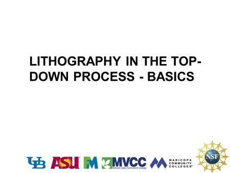 LITHOGRAPHY IN THE TOP-DOWN PROCESS - BASICS