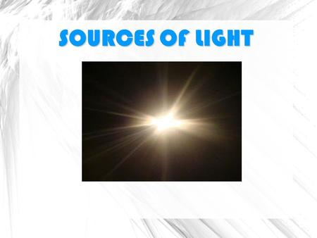 SOURCES OF LIGHT. luminous object: something that produces its own light The Moon is bright only because it reflects the Sun's light. Therefore, the Moon.