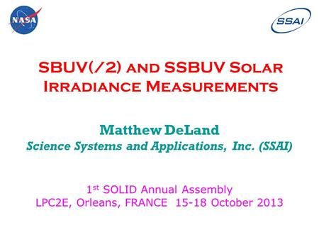 SBUV(/2) and SSBUV Solar Irradiance Measurements Matthew DeLand Science Systems and Applications, Inc. (SSAI) 1 st SOLID Annual Assembly LPC2E, Orleans,