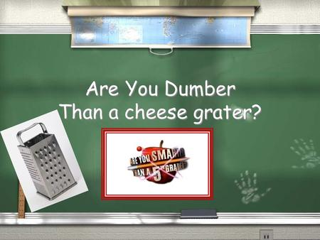 Are You Dumber Than a cheese grater? Are You Smarter Than a 5 th Grader? 1,000,000 5th Grade Word 1 5th Grade Word 2 4th Grade Word 3 4th Grade Word.