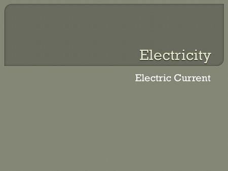 Electric Current.  Electric current is the continuous flow of electric charges through a material.  Needed to power any electrical device.  Measured.