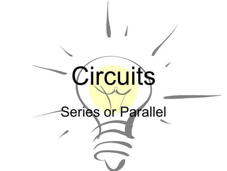 Series or Parallel Circuits. Circuit Challenge # 1 Circuit Challenge # 2 Materials: 1 battery, 2 light bulbs, as many wires as you need Build a circuit.